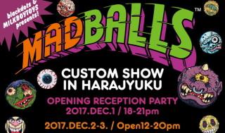 2017年12月2日&3日の2日間、blackdots & MILKBOYTOYSプレゼンツで「MADBALLS CUSTOM SHOW IN HARAJUKU」開催決定!