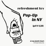 今週末の2日間、refreshment toyがニューヨークのショップ&ギャラリー・MYPLASTICHEARTにて「Pop-Up in NY」」を開催するよ!